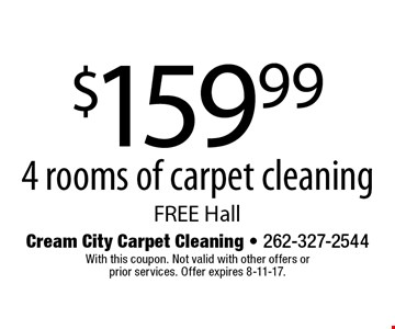 $159.99 4 rooms of carpet cleaning. Free hall. With this coupon. Not valid with other offers or prior services. Offer expires 8-11-17.