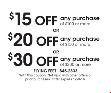 $30 OFF any purchase of $200 or more OR $20 OFF any purchase of $150 or more OR $15 OFF any purchase of $100 or more. With this coupon. Not valid with other offers or prior purchases. Offer expires 12-9-16.