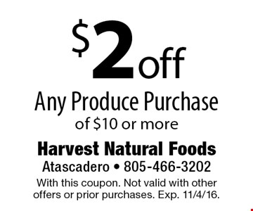 $2 off Any Produce Purchase of $10 or more. With this coupon. Not valid with other offers or prior purchases. Exp. 11/4/16.