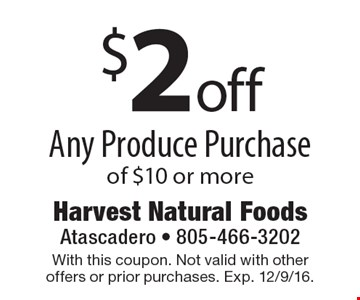 $2 off Any Produce Purchase of $10 or more. With this coupon. Not valid with other offers or prior purchases. Exp. 12/9/16.