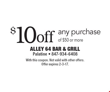 $10off any purchase of $50 or more. With this coupon. Not valid with other offers. Offer expires 2-3-17.