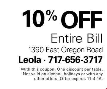 10% OFF Entire Bill. With this coupon. One discount per table. Not valid on alcohol, holidays or with any other offers. Offer expires 11-4-16.