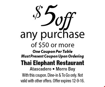 $5 off any purchase of $50 or more. One Coupon Per Table Must Present Coupon Upon Ordering. With this coupon. Dine-in & To Go only. Not valid with other offers. Offer expires 12-9-16.