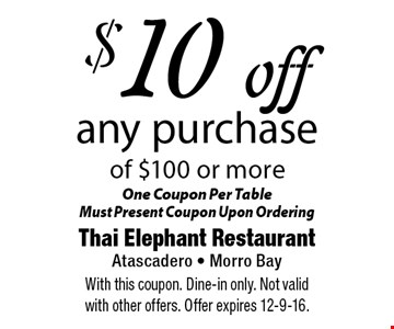 $10 off any purchase of $100 or more. One Coupon Per Table Must Present Coupon Upon Ordering. With this coupon. Dine-in only. Not valid with other offers. Offer expires 12-9-16.