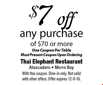 $7 off any purchase of $70 or more. One Coupon Per Table Must Present Coupon Upon Ordering. With this coupon. Dine-in only. Not valid with other offers. Offer expires 12-9-16.