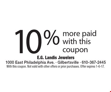 10% more paid with this coupon. With this coupon. Not valid with other offers or prior purchases. Offer expires 1-6-17.