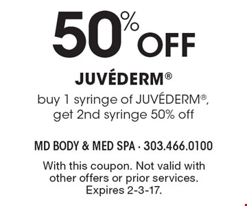 50% OFF JUVEDERM, buy 1 syringe of JUVEDERM, get 2nd syringe 50% off. With this coupon. Not valid with other offers or prior services. Expires 2-3-17.