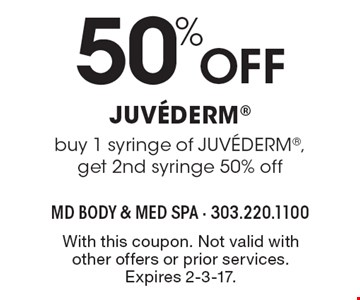 50% OFF JUV…DERM buy 1 syringe of JUV…DERM, get 2nd syringe 50% off. With this coupon. Not valid with other offers or prior services. Expires 2-3-17.
