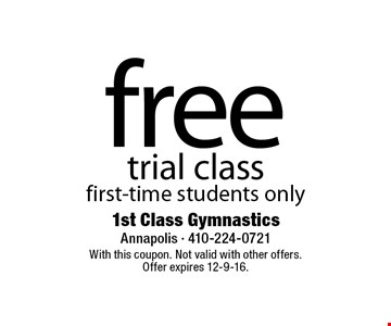 free trial class first-time students only. With this coupon. Not valid with other offers.Offer expires 12-9-16.