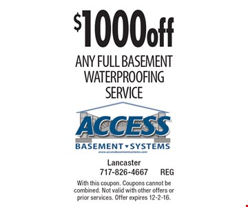 $1000 off Any full Basement Waterproofing Service. With this coupon. Coupons cannot be combined. Not valid with other offers or prior services. Offer expires 12-2-16.
