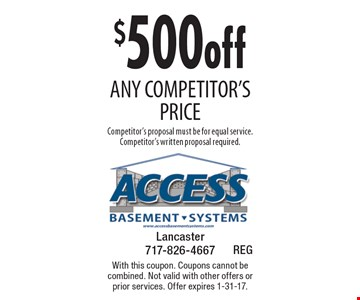 $500 off any competitor's price. Competitor's proposal must be for equal service. Competitor's written proposal required. With this coupon. Coupons cannot be combined. Not valid with other offers or prior services. Offer expires 1-31-17.