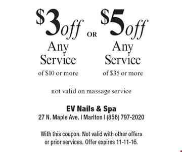 $3 off Any Service of $10 or more or $5 off Any Service of $35 or more. Not valid on massage service. With this coupon. Not valid with other offers or prior services. Offer expires 11-11-16.