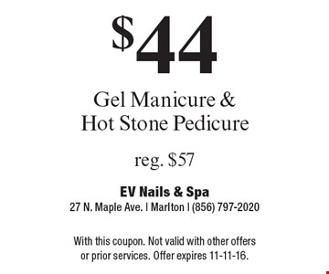 $44 Gel Manicure & Hot Stone Pedicure, reg. $57. With this coupon. Not valid with other offers or prior services. Offer expires 11-11-16.