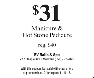 $31 Manicure & Hot Stone Pedicure, reg. $40. With this coupon. Not valid with other offers or prior services. Offer expires 11-11-16.