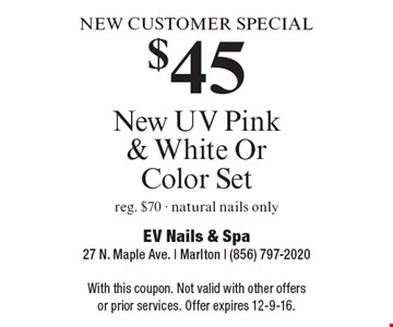 New customer special. $45 new UV pink & white or color set. Reg. $70 - natural nails only. With this coupon. Not valid with other offers or prior services. Offer expires 12-9-16.