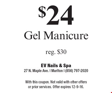 $24 gel manicure. Reg. $30. With this coupon. Not valid with other offers or prior services. Offer expires 12-9-16.