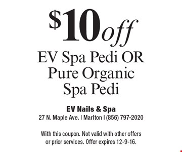 $10 off EV spa pedi OR pure organic spa pedi. With this coupon. Not valid with other offers or prior services. Offer expires 12-9-16.