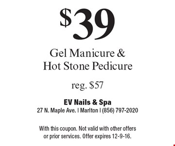 $39 Gel Manicure & Hot Stone Pedicure. Reg. $57. With this coupon. Not valid with other offers or prior services. Offer expires 12-9-16.