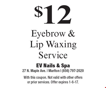 $12 Eyebrow & Lip Waxing Service. With this coupon. Not valid with other offers or prior services. Offer expires 1-6-17.