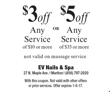 $3 off Any Service Of $10 Or More OR $5 off Any Service Of $35 Or More. Not valid on massage service. With this coupon. Not valid with other offers or prior services. Offer expires 1-6-17.