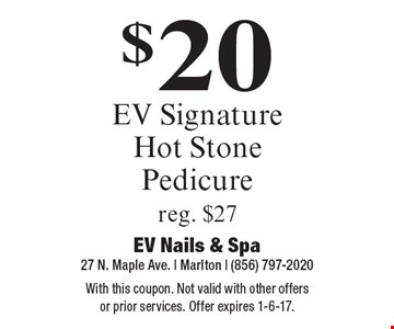 $20 EV Signature Hot Stone Pedicure. Reg. $27. With this coupon. Not valid with other offers or prior services. Offer expires 1-6-17.