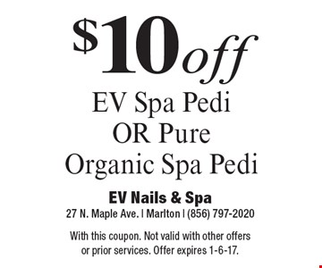 $10 off EV Spa Pedi OR Pure Organic Spa Pedi. With this coupon. Not valid with other offers or prior services. Offer expires 1-6-17.