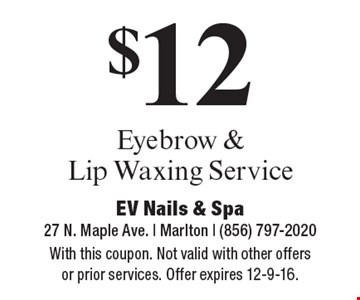 $12 Eyebrow & Lip Waxing Service. With this coupon. Not valid with other offers or prior services. Offer expires 12-9-16.