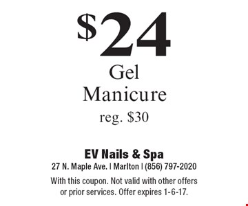 $24 Gel Manicure. Reg. $30. With this coupon. Not valid with other offers or prior services. Offer expires 1-6-17.