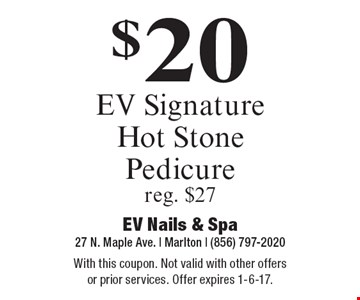 $20 EV Signature Hot Stone Pedicure reg. $27. With this coupon. Not valid with other offers or prior services. Offer expires 1-6-17.