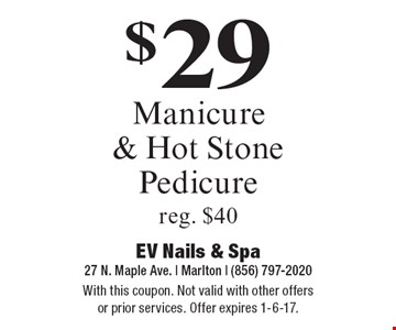 $29 Manicure & Hot Stone Pedicure reg. $40. With this coupon. Not valid with other offers or prior services. Offer expires 1-6-17.