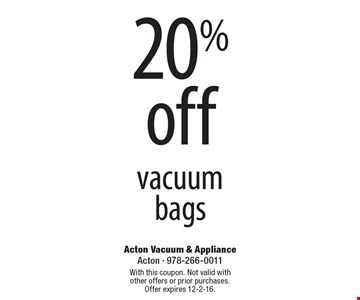 20% off vacuum bags. With this coupon. Not valid with other offers or prior purchases. Offer expires 12-2-16.