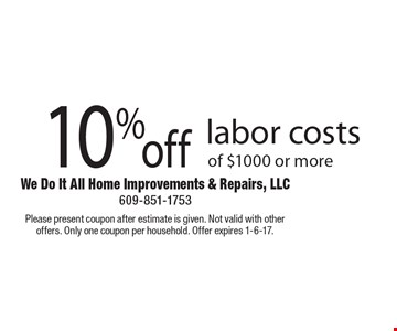 10% off labor costs of $1000 or more. Please present coupon after estimate is given. Not valid with other offers. Only one coupon per household. Offer expires 1-6-17.