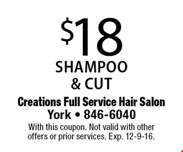 $18 SHAMPOO & CUT. With this coupon. Not valid with other offers or prior services. Exp. 12-9-16.