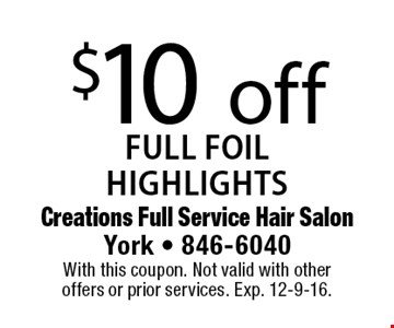 $10 off FULL FOIL HIGHLIGHTS. With this coupon. Not valid with other offers or prior services. Exp. 12-9-16.