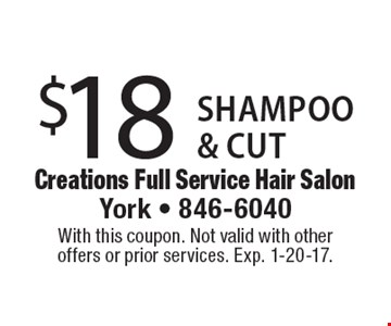 $18 for a shampoo & cut. With this coupon. Not valid with other offers or prior services. Exp. 1-20-17.