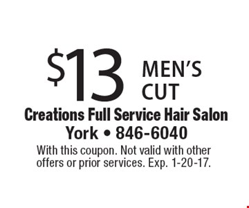 $13 mens's cut. With this coupon. Not valid with other offers or prior services. Exp. 1-20-17.