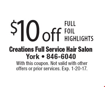 $10 off full foil highlights. With this coupon. Not valid with other offers or prior services. Exp. 1-20-17.