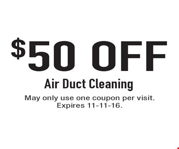 $50 OFF Air Duct Cleaning. May only use one coupon per visit. Expires 11-11-16.