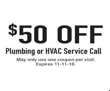 $50 OFF Plumbing or HVAC Service Call. May only use one coupon per visit. Expires 11-11-16.