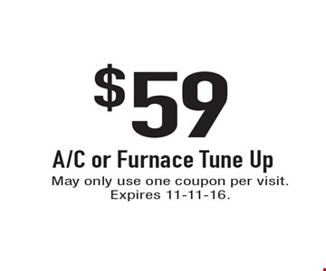 $59 A/C or Furnace Tune Up. May only use one coupon per visit. Expires 11-11-16.