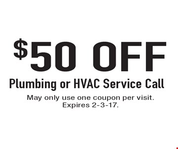 $50 Off Plumbing or HVAC Service Call. May only use one coupon per visit. Expires 2-3-17.