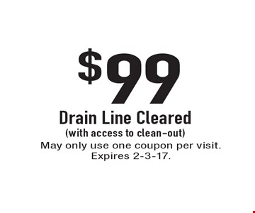 $99 Drain Line Cleared (with access to clean-out). May only use one coupon per visit. Expires 2-3-17.