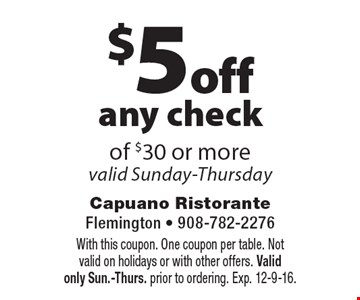 $5 off any check of $30 or more. Valid Sunday-Thursday. With this coupon. One coupon per table. Not valid on holidays or with other offers. Valid only Sun.-Thurs. prior to ordering. Exp. 12-9-16.