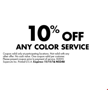 10% Off Any Color Service. Coupon valid only at participating locations. Not valid with any other offer. No cash value. One coupon valid per customer. Please present coupon prior to payment of service. ©2015 Supercuts Inc. Printed U.S.A. Expires: 11/11/16 N5348