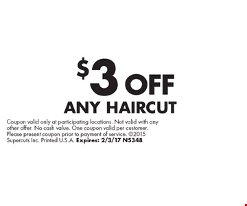$3 OFF ANY HAIRCUT. Coupon valid only at participating locations. Not valid with any other offer. No cash value. One coupon valid per customer. Please present coupon prior to payment of service. 2015 Supercuts Inc. Printed U.S.A. Expires: 2/3/17 N5348
