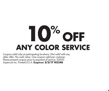 10% OFF ANY COLOR SERVICE. Coupon valid only at participating locations. Not valid with any other offer. No cash value. One coupon valid per customer. Please present coupon prior to payment of service. 2015 Supercuts Inc. Printed U.S.A. Expires: 2/3/17 N5348