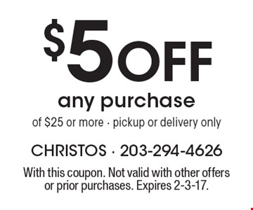$5 off any purchase of $25 or more - pickup or delivery only. With this coupon. Not valid with other offers or prior purchases. Expires 2-3-17.