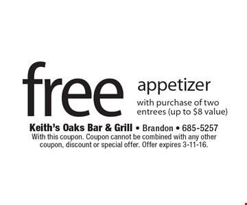 free appetizer with purchase of two entrees (up to $8 value). With this coupon. Coupon cannot be combined with any other coupon, discount or special offer. Offer expires 3-11-16.