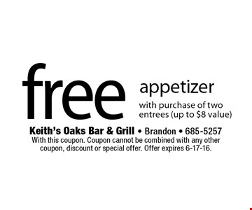 Free appetizer with purchase of two entrees (up to $8 value). With this coupon. Coupon cannot be combined with any other coupon, discount or special offer. Offer expires 6-17-16.