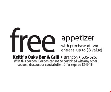 Free appetizer with purchase of two entrees (up to $8 value). With this coupon. Coupon cannot be combined with any other coupon, discount or special offer. Offer expires 12-9-16.